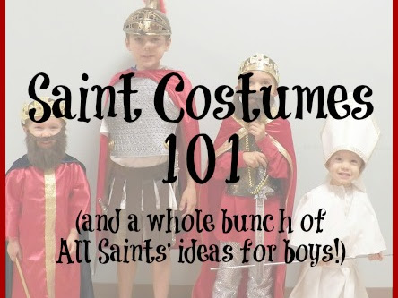 Saint Costumes 101 (and a whole bunch of All Saints' ideas for boys!)