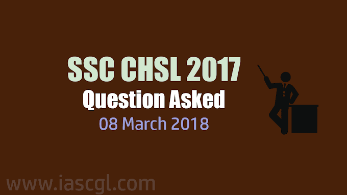 SSC CHSL 2017 | Tier I Question asked on 8th March 2018 - All Shift