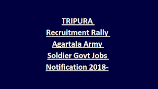 TRIPURA Recruitment Rally Agartala Army Soldier Govt Jobs Notification 2018-Apply Online