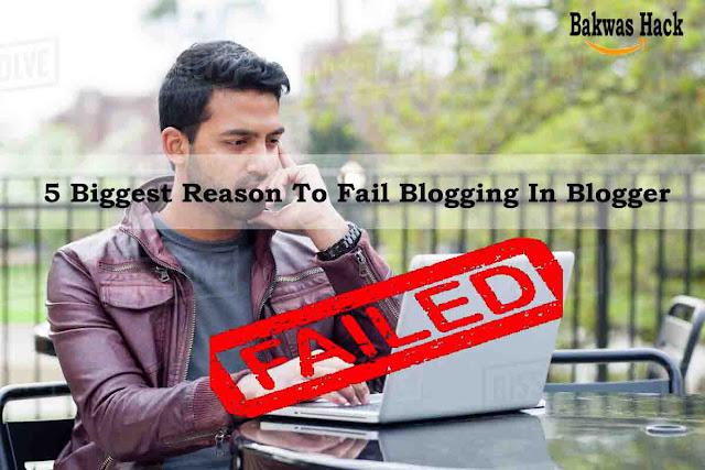 5 Biggest Reason To Fail Blogging In Blogger
