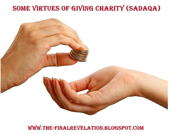 SOME VIRTUES AND BENEFITS OF GIVING CHARITY (SADAQA) | The