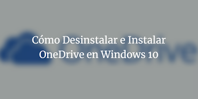 Cómo Instalar O Desinstalar OneDrive De Windows 10