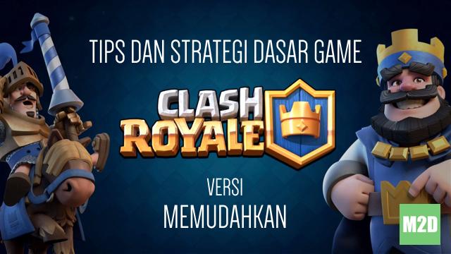 Tips dan Strategi Dasar Game Clash Royale
