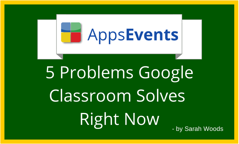 5 Problems Google Classroom Solves Right Now