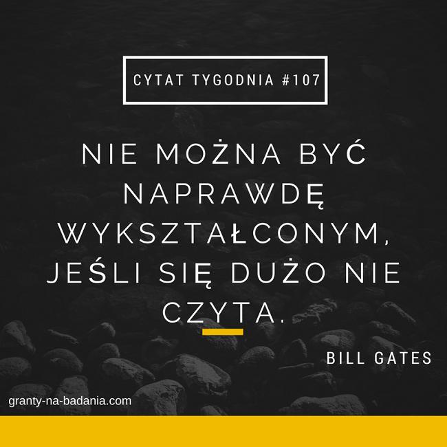 Nie można być naprawdę wykształconym, jeśli się dużo nie czyta - Bill Gates