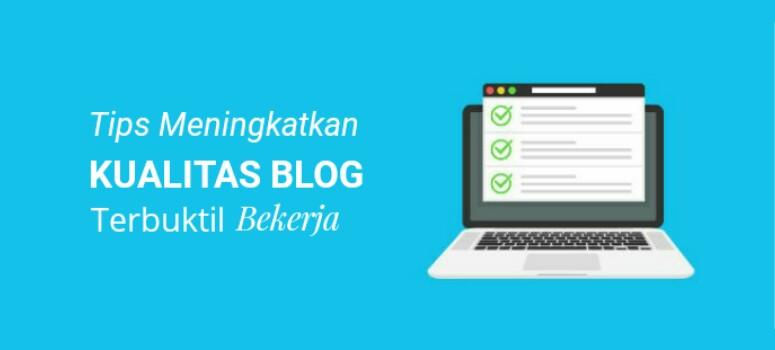 10 tips yang Terbukti Dapat Membantu Meningkatkan Kualitas Blog
