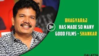Bhagyaraj has made so many good films – Shankar