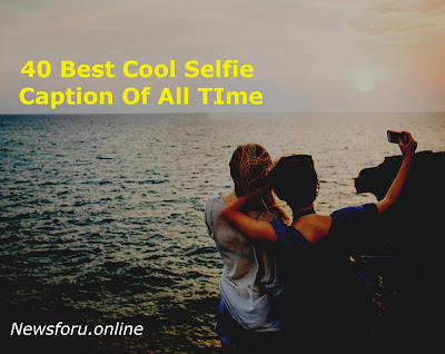 40 Best Cool Selfie Caption Of All Time   I Cute Selfie Caption