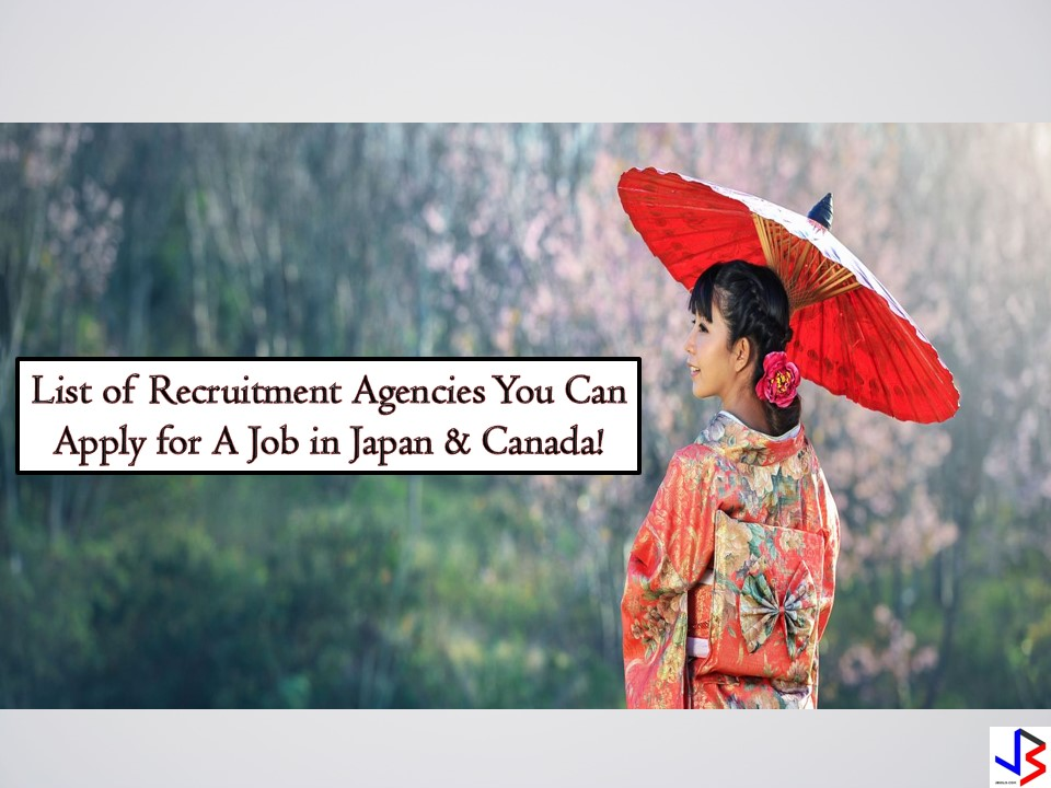 Want to work in Japan or Canada but don't know where to start or where to apply? If yes, then this post is for you! The following are the lists recruitment agencies hiring Filipino workers for different jobs in Japan and Canada this August 2018. All jobs order below is approved by the Philippine Overseas Employment Administration (POEA). The contact information of licensed recruitment agencies is being listed for the general public's information.  Note: Jbsolis is not affiliated nor connected with the following recruitment agencies. The article information is taken from the POEA website and for general information purposes only. Interested applicant may apply in the following recruitment agencies at their own risk and account. Thank You.