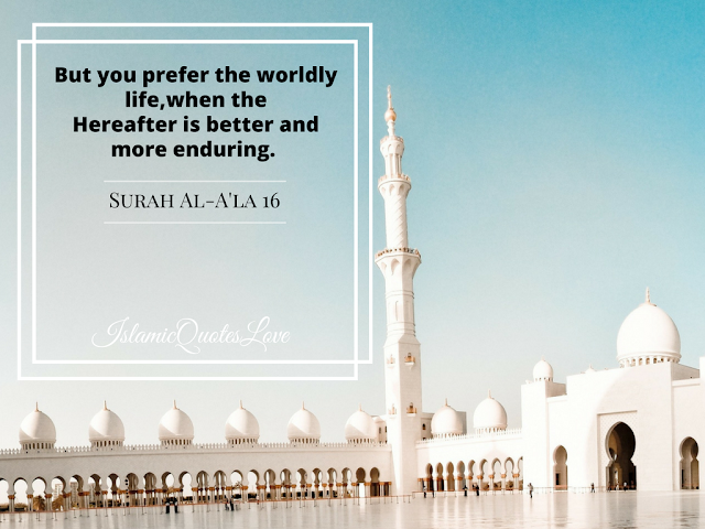 But you prefer the worldly life, when the Hereafter  is better and more ending.