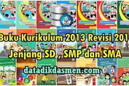 Buku Kurikulum 2013 Revisi 2018 Untuk Jenjang SD , SMP dan SMA