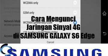 Cara Mengunci Jaringan Sinyal 4G di SAMSUNG GALAXY S6 Edge