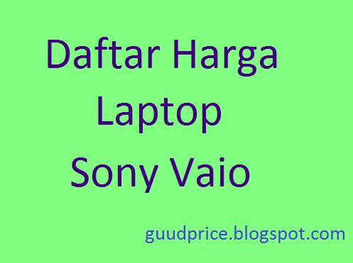 Daftar Harga Laptop Sony Vaio Terbaru