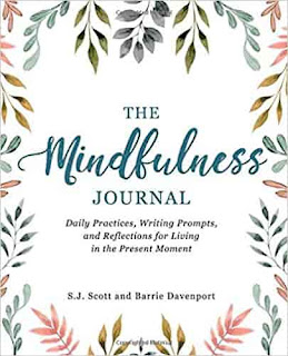 The Mindfulness Journal: Daily Practices, Writing Prompts, and Reflections for Living in the Present Moment by Barrie Davenport And S.J. Scott