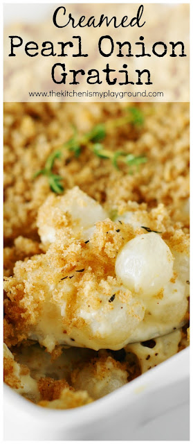 Creamed Pearl Onion Gratin ~ Tender pearl onions baked in creamy cheesy sauce, delicately seasoned with fresh thyme crumb topping. They're a perfect Thanksgiving or holiday side.  www.thekitchenismyplayground.com