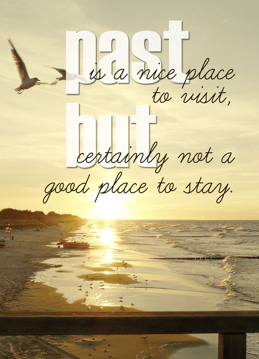 Quote of the Day :: Past is a good place to visit but certainly not a good place to stay