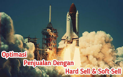 Teknik Marketing Soft Selling dan Hard Selling