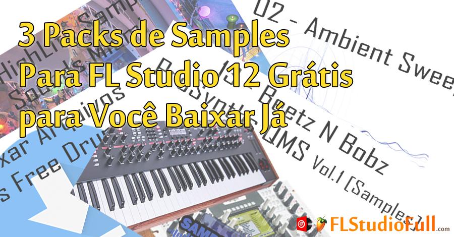 3 Packs de Samples Para FL Studio 12 Grátis para Você Baixar Já