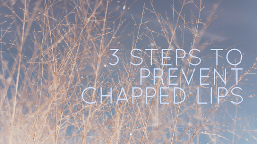 Keep Calm & Beautify: 3 Steps To Prevent Chapped Lips