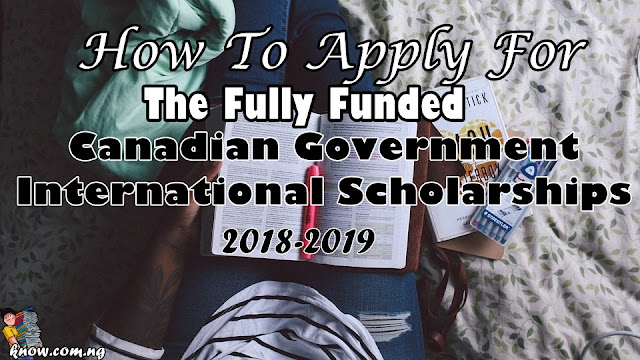How To Apply For Fully Funded Canadian Government International Scholarships, 2018-2019