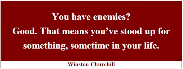 "Winston Churchill Leadership Quotes: ""You have enemies? Good. That means you've stood up for something, sometime in your life."" - Winston Churchill"