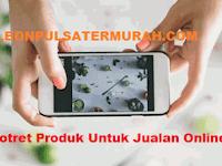 Trik Potret Produk Untuk Jualan Online