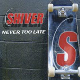 <center>Shiver - Never Too Late (2001)</center>