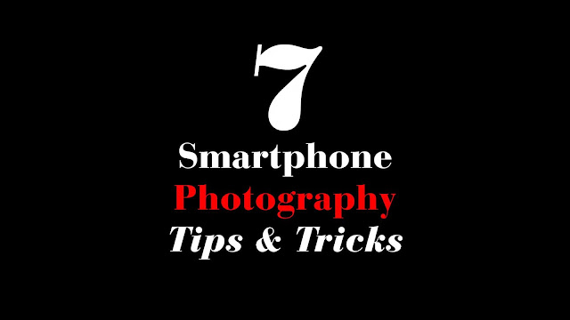 10 Tips For Good Smartphone Photography: 7 Smartphone Photography Tips & Tricks