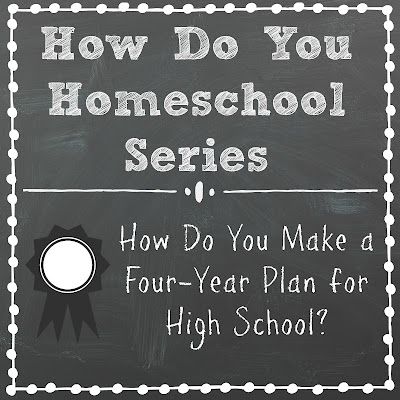 How Do You Make a Four-Year Plan for High School? Part of the How Do You Homeschool Series on Homeschool Coffee Break @ kympossibleblog.blogspot.com