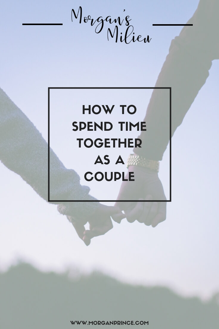HOW TO SPEND TIME TOGETHER AS A COUPLE - spending time together as a couple does you the world of good.