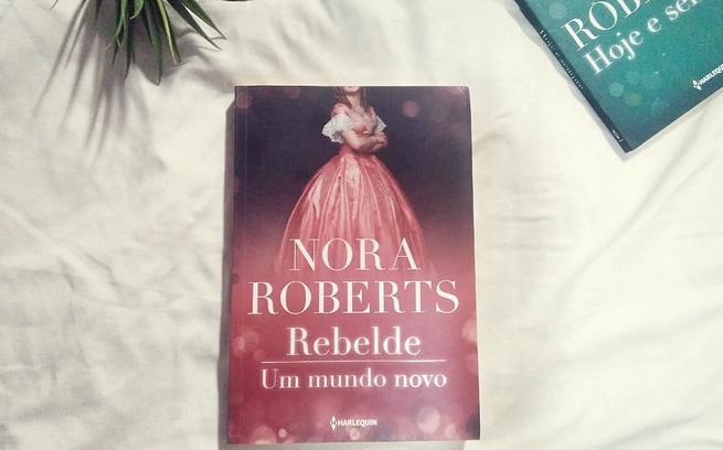 Rebelde + Um Mundo Novo | Nora Roberts