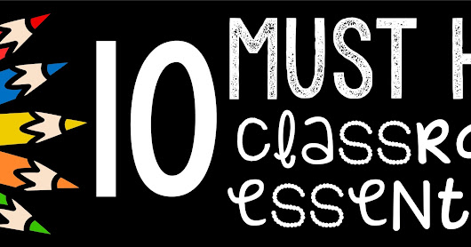 10 Must Have Classroom Essentials; Part 4