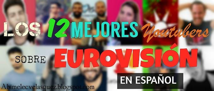LOS 12 MEJORES YOUTUBERS SOBRE EUROVISIÓN EN ESPAÑOL