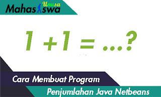contoh program penjumlahan dengan java netbeans