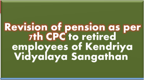KVS Revised pension as per 7th CPC to retired employees