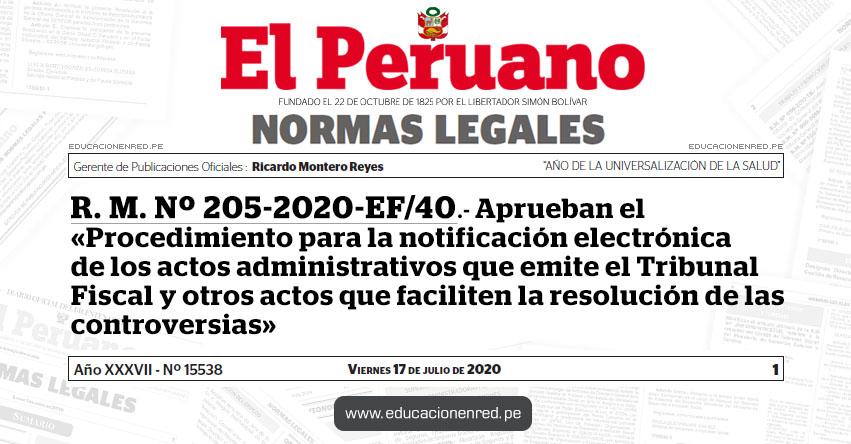 R. M. Nº 205-2020-EF/40.- Aprueban el «Procedimiento para la notificación electrónica de los actos administrativos que emite el Tribunal Fiscal y otros actos que faciliten la resolución de las controversias»