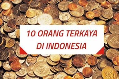 Daftar 10 Orang Terkaya Di Indonesia, Nomor 1 sungguh tak terduga karena inilah orang nya... mengejutkan !!!