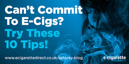 Trouble Committing To E-Cigs? Try These 10 Tips!
