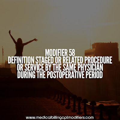 Modifier 58 Definition - Indicates a staged or related procedure or service by the same physician during the postoperative period
