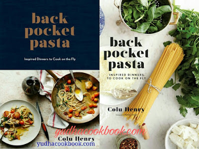 BACK POCKET PASTA - INSPIRED DINNERS TO COOK ON THE FLY by Colu Hendry