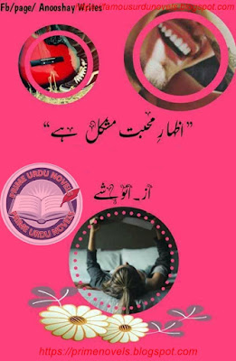 Izhar e mohabbat mushkil hai novel pdf by Anooshay Last Episode