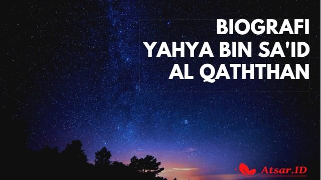 Biografi Yahya bin Sa'id Al Qaththan