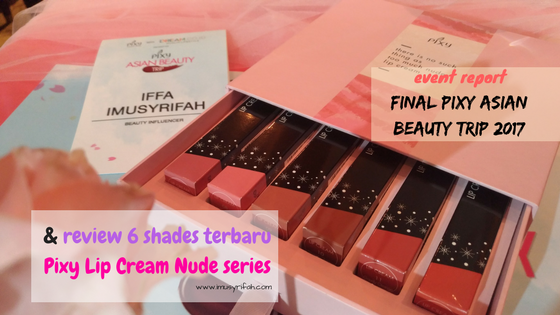 Final Pixy Asian Beauty Trip Competition & Review 6 Shades Terbaru Pixy Lip Cream Nude Series
