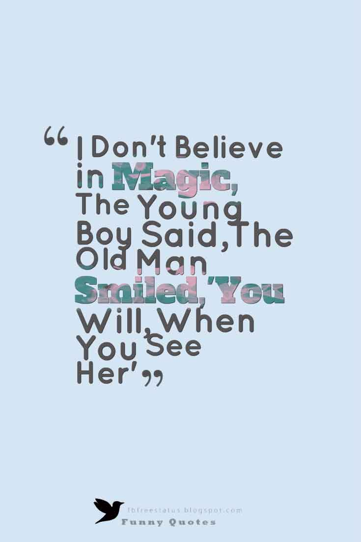 I Don't Believe in Magic,  The Young Boy Said, The Old Man Smiled, 'You Will, When You See Her'