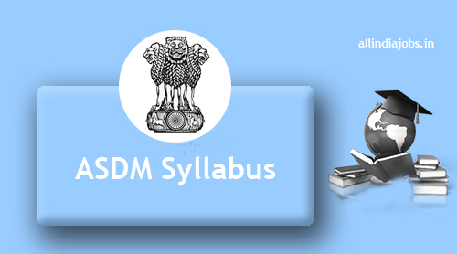 ASDM District Project Manager Syllabus 2017-2018 | Assam Project