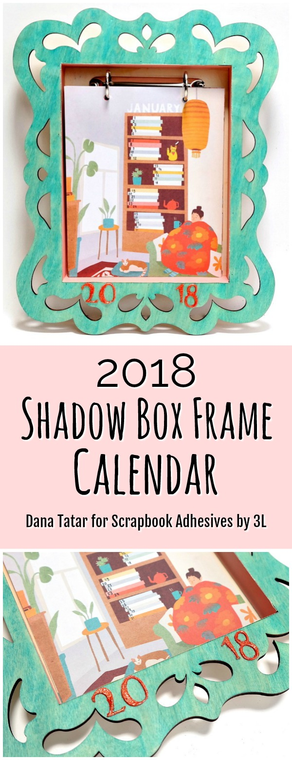2018 Shadow Box Frame Calendar Tutorial by Dana Tatar for Scrapbook Adhesives by 3L