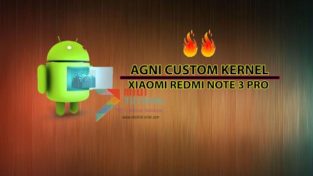 Emang Masih Jaman Pakai Stock Kernel di Xiaomi Redmi Note 3 PRO? Coba Custom Kernel Agni Ini + Performa Mantab