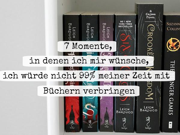 7 Momente, in denen ich mir wünsche, ich würde nicht 99% meiner Zeit mit Büchern verbringen