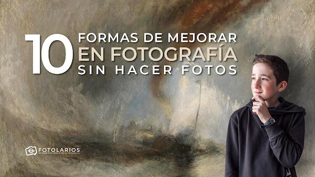 10 formas de mejorar en Fotografía sin hacer fotos