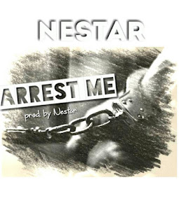 New Music: Nestar - Arrest Me (Produced by Nestar)